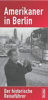 Amerikaner in Berlin Der historische Reiseführer US Armee Zeitgeschichte Buch