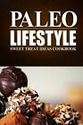 Paleo Lifestyle - Sweet Treat Ideas Cookbook: (Modern Caveman Cookbook for Grain-Free, Low Carb Eating, Sugar Free, Detox Lifestyle) by Paleo Lifestyle (Paperback / softback, 2014)
