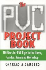 The PVC Project Book : 101 Uses for PVC Pipe in the Home, Garden, Farm and...