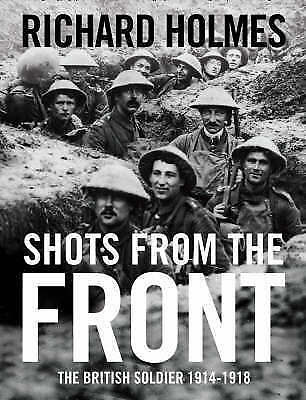 1 of 1 - Shots from the Front: The British Soldier 1914-18 by Richard Holmes...