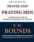 Prayer and Praying Men: A Christian Classic by Edward McKendree (E. M.) Bounds by E M Bounds (Paperback / softback, 2011)