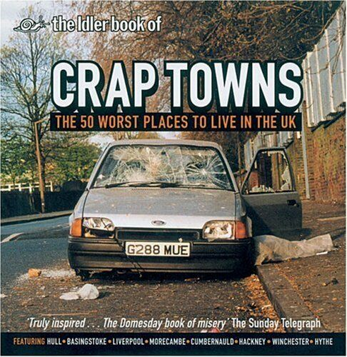 Crap Towns: The 50 Worst Places To Live In The UK by Dan Kieran 0752215825 The