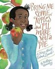 Bring Me Some Apples and I'll Make You a Pie: A Story about Edna Lewis by Robbin Gourley (Hardback, 2008)