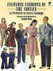 Everyday Fashions of the Forties: As Pictured in Sears Catalogs by Dover Publications Inc. (Paperback, 1992)