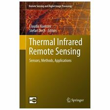 Thermal Infrared Remote Sensing: Sensors, Methods, Applications (remote Sensi...