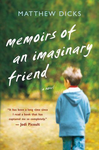 Memoirs of an Imaginary Friend: A Novel by Dicks, Matthew