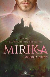 Mirika. La principessa dei mondi Vol.2 di Brizzi Monica,  2019,  Genesis Pub.