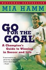 Go for the Goal : A Champion's Guide to Winning in Soccer and Life by Mia Hamm and Aaron Heifetz (2000, Paperback)