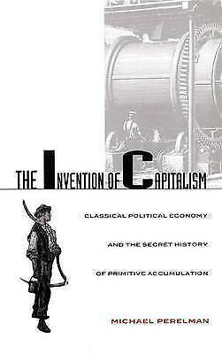 The Invention of Capitalism. Classical Political Economy and the Secret History