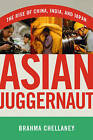 Asian Juggernaut: The Rise of China, India, and Japan by Brahma Chellaney (Paperback, 2010)