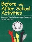 Before and After School Activities: Managing Your Before and After Programs by Denise Theobald (Paperback, 1999)