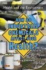 How Do Industrial Chemicals Affect Your Health? by Zachary Chastain (Hardback, 2014)