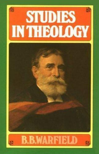 Studies in Theology by Benjamin B. Warfield