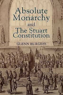 Absolute Monarchy and the Stuart Constitution by Glenn Burgess (Paperback, 1996)