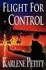 Flight for Control by Karlene K Petitt (Paperback / softback, 2012)