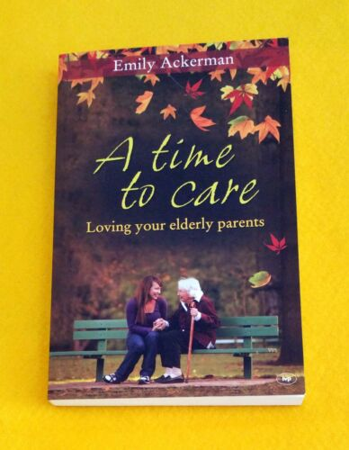 1 of 1 - LIKE NEW A Time to Care: Loving Your Elderly Parents Ackerman FREE AUS POST 2010