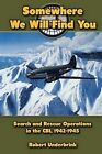 Somewhere We Will Find You: Search and Rescue Operations in the Cbi, 1942-1945 by Robert Underbrink (Paperback / softback, 2012)
