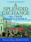A Splendid Exchange: How Trade Shaped the World by William J. Bernstein (CD-Audio, 2008)
