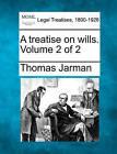 A Treatise on Wills. Volume 2 of 2 by Thomas Jarman (Paperback / softback, 2010)