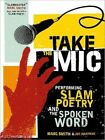 Take The Mic The Art of Performance Poetry Slam and The PB 1402218990