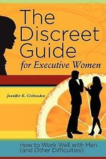 The Discreet Guide for Executive Women : How to Work Well with Men (and Other...