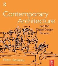 Contemporary Architecture and the Digital Design Process by Peter Szalapaj...