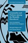 Cambridge Studies in Criminology: Criminality and Violence among the Mentally Disordered : The Stockholm Metropolitan Project by Sheilagh Hodgins and Carl-Gunnar Janson (2002, Hardcover)