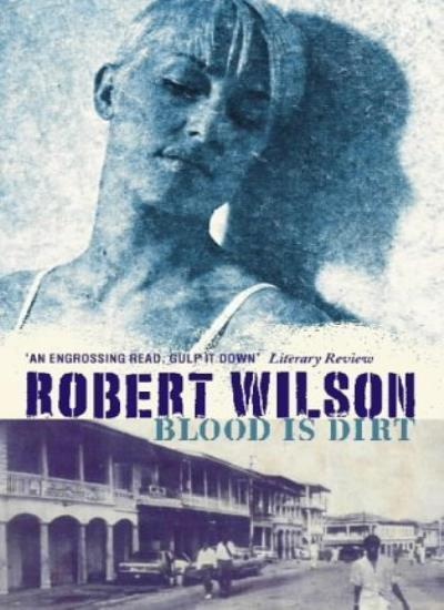 Blood is Dirt By Robert Wilson. 9780006499756