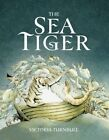 The Sea Tiger by Victoria Turnbull (Hardback, 2014)