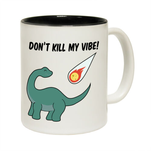 Funny Mugs DonÆt Kill My Vibe Dinosaur Comedy Sarcasm Christmas Xmas NOVELTY MUG