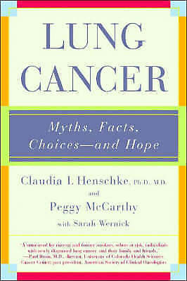 1 of 1 - Lung Cancer: Myths, Facts, Choices - And Hope by Clauida I. Henschke, Peggy...