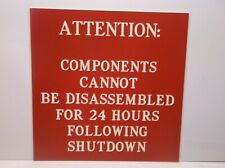 """Components Cannot Be Disassembled For 24 Hours/"""" Etched Sign-8/"""" x 8/"""" /""""Attention"""
