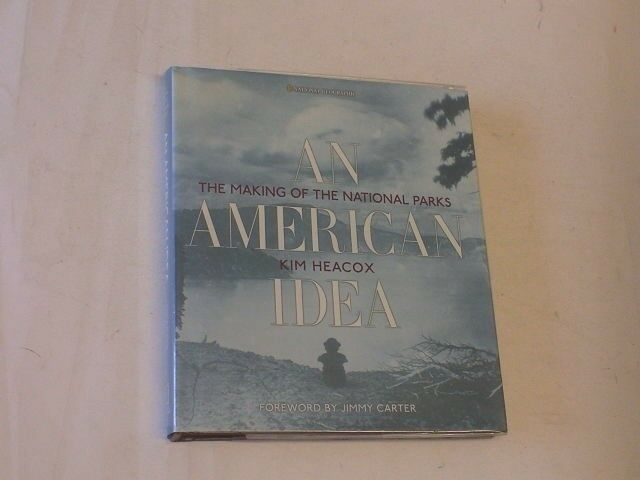 An American Idea: The Making of the National Parks, Heacox, Kim, Very Good
