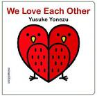 We Love Each Other by Yusuke Yonezu (Board book, 2013)