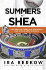 Summers at Shea: Tom Seaver Loses His Overcoat and Other Mets Stories by Ira Berkow (Paperback / softback, 2013)