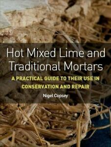 Hot-Mixed-Lime-and-Traditional-Mortars-A-Practical-Guide-to-The-9781785005558