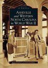 Asheville and Western North Carolina in World War II by Reid Chapman, Deborah Miles (Paperback / softback, 2006)
