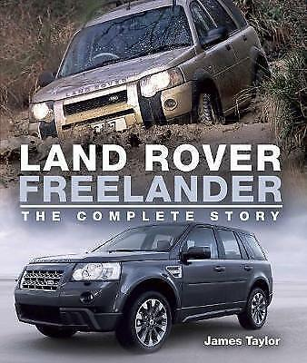Land Rover Freelander: The Complete Story by James Taylor (Hardback) Book