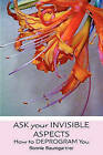 Ask Your Invisible Aspects: How to Deprogram You by Bonnie Baumgartner (Paperback / softback, 2010)
