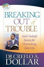Breaking Out of Trouble: God's Failsafe System for Overcoming Adversity Life So