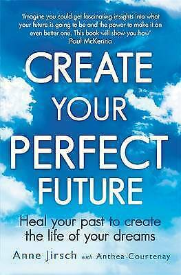 1 of 1 - Create Your Perfect Future: Heal your past to create the life of your dreams by