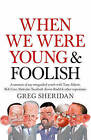 When We Were Young and Foolish: A Memoir of My Misguided Youth with Tony Abbott, Bob Carr, Malcolm Turnbull, Kevin Rudd and Other Reprobates by Greg Sheridan (Paperback, 2015)
