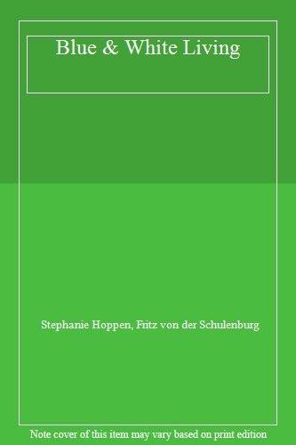 Blue & White Living,Stephanie Hoppen, Fritz von der Schulenburg