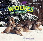 Wolves: Life in the Pack by Willow Clark (Hardback, 2011)