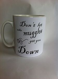 Image is loading DONT-LET-THE-MUGGLES-GET-YOU-DOWN-HARRY- & DONT LET THE MUGGLES GET YOU DOWN/HARRY POTTER birthday/gift/mug ...