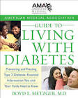American Medical Association Guide to Living with Diabetes: Preventing and Treating Type 2 Diabetes - Essential Information You and Your Family Need to Know by American Medical Association, Boyd E. Metzger (Paperback, 2007)