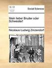 Mein Lieber Bruder Oder Schwester! by Nicolaus Ludwig Zinzendorf (Paperback / softback, 2010)