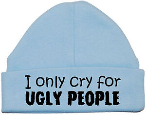 I Only Cry For Ugly People Baby Beanie Hat Cap Newborn to 12m ... ef34fddb47c