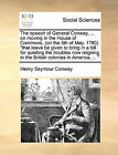 The Speech of General Conway, ... on Moving in the House of Commons (on the 5th of May, 1780  That Leave Be Given to Bring in a Bill for Quieting the Troubles Now Reigning in the British Colonies in America, ... by Henry Seymour Conway (Paperback / softback, 2010)