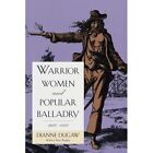 Warrior Women and Popular Balladry, 1650-1850 by Dianne Dugaw (Paperback, 1996)